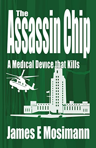 The Assassin Chip: A Medical Device That Kills by James E. Mosimann ebook deal