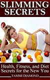 Slimming Secrets: Health, Fitness, and Diet Secrets for the New You (Slimming Exercises, Slimming Meals that Heals, Weight Loss, Weight Loss Secrets, Weight Loss Motivation, Weight Loss Smoothies)