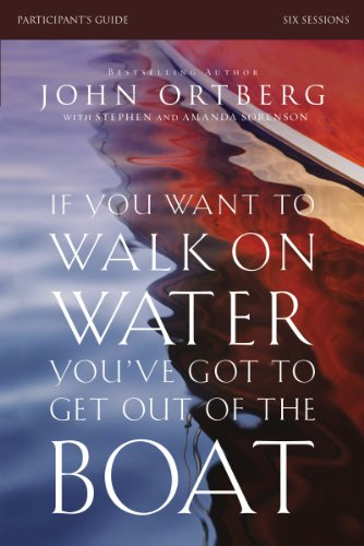 If You Want to Walk on Water, You've Got to Get Out of the Boat Participant's Guide PDF