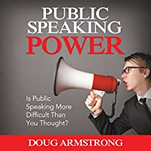 Public Speaking Power: Is Public Speaking More Difficult than You Thought? (       UNABRIDGED) by Doug Armstrong Narrated by Violet Meadow