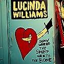 Williams, Lucinda - Down Where the Spirit Meets the Bone (2 Discos) [Audio CD]<br>$526.00