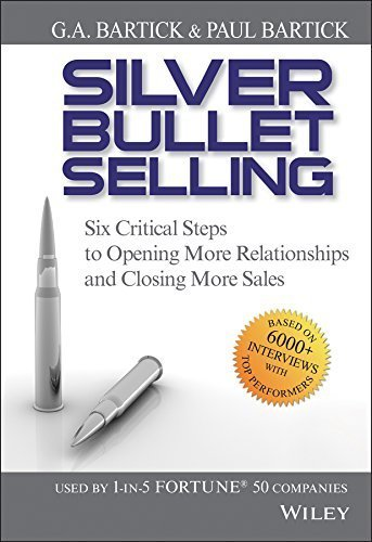 Silver Bullet Selling: Six Critical Steps to Opening More Relationships and Closing More Sales by Bartick, G.A., Bartick, Paul (2008) Hardcover (Silver Bullet Selling compare prices)