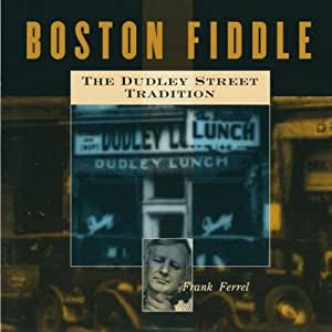 Boston Fiddle: The Dudley Street Tradition