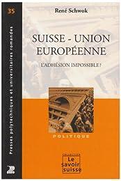Suisse-Union européenne, l'adhésion impossible ?