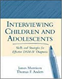 Interviewing children and adolescents :  skills and strategies for effective DSM-IV diagnosis /
