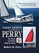 Yacht Design According to Perry: My Boats and What Shaped Them: Robert Perry: 9780071465571: Amazon.com: Books