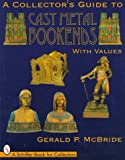 A Collector's Guide to Cast Metal Bookends (A Schiffer Book for Collectors)