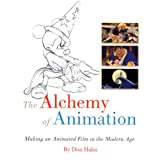 The Alchemy of Animation: Making an Animated Film in the Modern Ageby Don Hahn