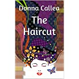 The Haircut:  a romantic New Year's fantasy ~ Donna Callea