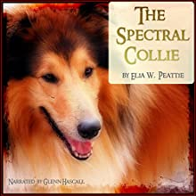 A Spectral Collie (       UNABRIDGED) by Elia W. Peattie Narrated by Glenn Hascall
