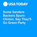 Some Sanders Backers Spurn Clinton, Say They'll Go Green Party | Aamer Madhani,Kevin Johnson