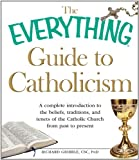 img - for The Everything Guide to Catholicism: A complete introduction to the beliefs, traditions, and tenets of the Catholic Church from past to present book / textbook / text book