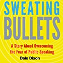 Sweating Bullets: A Story About Overcoming the Fear of Public Speaking (       UNABRIDGED) by Dale Dixon Narrated by Dale Dixon