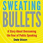 Sweating Bullets: A Story About Overcoming the Fear of Public Speaking | Dale Dixon