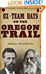 Ox-Team Days on the Oregon Trail (Ill...