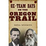 Ox-Team Days on the Oregon Trail (Illustrated) ~ Ezra Meeker
