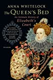 img - for The Queen's Bed: An Intimate History of Elizabeth's Court by Anna Whitelock (2015-02-03) book / textbook / text book