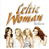 Believe ~ Celtic Woman