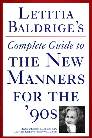 Letitia Baldrige's Complete Guide to the New Manners for the '90s, Baldrige,Letitia/Fike,Denise C.