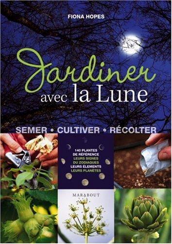 Jardiner avec la lune : semer, cultiver, récolter