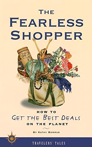 The Fearless Shopper: How to Get the Best Deals on the Planet (Travelers' Tales), Borrus, Kathy