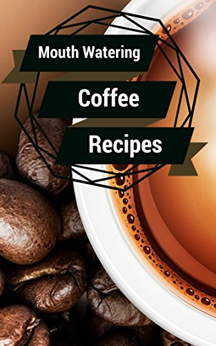 Coffee: Ignite Your Tastebuds With The Most Amazing Coffee Recipes Ever Offered! (Coffee - Coffee Recipes - Coffee Roasting - Coffee Shop - Coffee & Tea - Drinks & Beverages - Bulletproof Diet) by Vanessa Lane