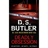 Deadly Obsession (DS Jack Mackinnon Crime Series Book 1) ~ D. S. Butler