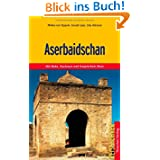 Aserbaidschan - Mit Baku, Kaukasus und Kaspischem Meer
