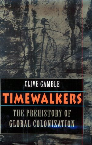 Timewalkers: The Prehistory of Global Colonization, Clive Gamble