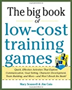 Big Book of Low-Cost Training Games: Quick, Effective Activities that Explore Communication, Goal Setting, Character Development, Teambuilding, and More?And Won?t Break the Bank!