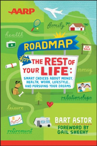 AARP Roadmap for the Rest of Your Life: Smart Choices About Money, Health, Work, Lifestyle ... and Pursuing Your Dreams
