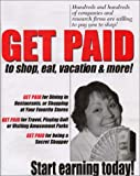 Get Paid to Shop, Eat, Vacation, and More! (1893128199) by Becker, B