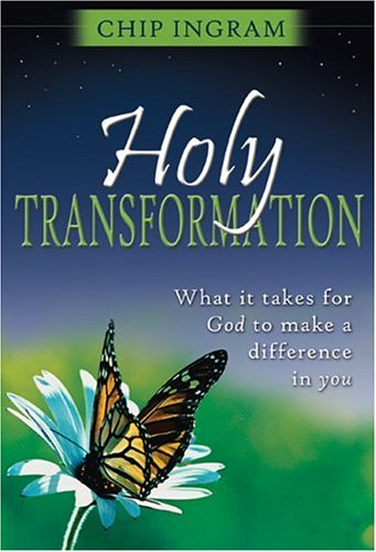 Holy Transformation: What It Takes for God to Make a Difference in You, Chip Ingram
