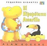 El Hipopotamo Amarillo (Pequenos Gigantes) (Spanish Edition) (060620704X) by Rogers, Alan
