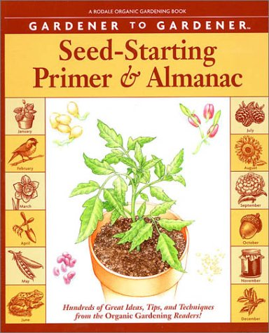 Gardener To Gardener Seed-Starting Primer And Almanac: Hundreds Of Great Ideas, Tips, And Techniques From The Organic Gardening Readers! front-545381