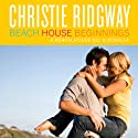 Beach House Beginnings (       UNABRIDGED) by Christie Ridgway Narrated by Katie McAble