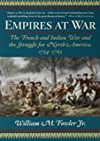 Empires at War: The French and Indian War and the Struggle for North America, 1754-1763 (0802777376) by William M. Fowler