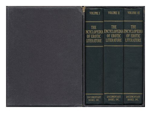 The Encyclopedia of Erotic Literature. (In 3 Volumes) Vols. I, II & III, I. E. Henry Spencer Ashbee and Fraxi Pisanus