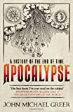 Apocalypse: A History of the End of Time (178087040X) by Greer, John Michael