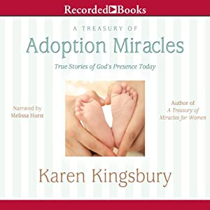 A Treasury of Adoption Miracles: True Stories of God's Presence Today | [Karen Kingsbury]