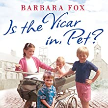 Is the Vicar in, Pet?: From the Pit to the Pulpit - My Childhood in a Geordie Vicarage (       UNABRIDGED) by Barbara Fox Narrated by Janine Birkett