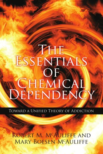 The Essentials of Chemical Dependency: Toward a Unified Theory of Addiction from AuthorHouse