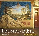 echange, troc Graham Rust - Trompe L'Oeil : Volume 2 plus de 100 dessins originaux de décoration murale en trompe l'oeil