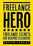 Freelance Hero: Freelance Secrets For Graphic Designers