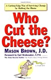 img - for Who Cut the Cheese?: A Cutting Edge Way of Surviving Change by Shifting the Blame book / textbook / text book