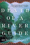 Death of a River Guide: A Novel (0802138632) by Flanagan, Richard