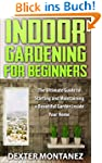 Indoor Gardening for Beginners: The U...