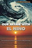 img - for Our Affair with El Ni?    o: How We Transformed an Enchanting Peruvian Current into a Global Climate Hazard by S. George Philander (2006-05-07) book / textbook / text book