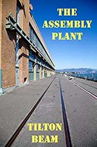 (FREE on 8/28) The Assembly Plant by Tilton Beam - http://eBooksHabit.com
