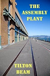 (FREE on 8/28) The Assembly Plant by Tilton Beam - http://eBooksHabit.com